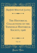 The Historical Collections of the Topsfield Historical Society, 1906, Vol. 11