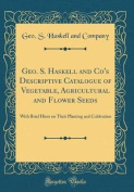 Geo. S. Haskell and Co's Descriptive Catalogue of Vegetable, Agricultural and Flower Seeds