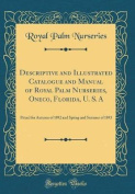 Descriptive and Illustrated Catalogue and Manual of Royal Palm Nurseries, Oneco, Florida, U. S. a