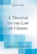 A Treatise on the Law of Crimes, Vol. 2 of 2
