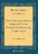 Das Urkundenwesen Karls IV. Und Seiner Nachfolger, (1346-1437)  [GER]