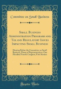 Small Business Administration Programs and Tax and Regulatory Issues Impacting Small Business