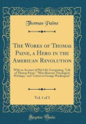The Works of Thomas Paine, a Hero in the American Revolution, Vol. 1 of 3