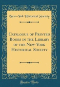 Catalogue of Printed Books in the Library of the New-York Historical Society