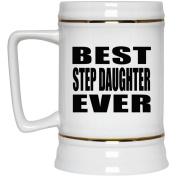 Best Step Daughter Ever - Beer Stein, Ceramic Beer Mug, Best Gift for Birthday, Christmas, Thanksgiving, New Year, Anniversary