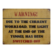 Warning Due To the Current Workload The Light At The End Of The Tunnel Has Been Switched Off Metal Wall Sign M80149