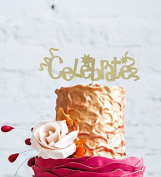 Celebrate Cake Topper - Happy Birthday Congratulations Party Cake Topper - Glitter Gold