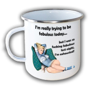 I'm really trying to be fabulous today but I was so fucking fabulous last night, I'm exhausted! - Funny Rude Enamel metal mug
