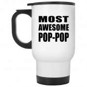 Most Awesome Pop-Pop - Travel Mug, Stainless Steel Tumbler, Best Gift for Birthday, Anniversary, Easter, Valentines Mothers Fathers Day