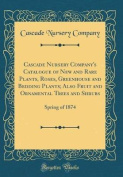 Cascade Nursery Company's Catalogue of New and Rare Plants, Roses, Greenhouse and Bedding Plants; Also Fruit and Ornamental Trees and Shrubs