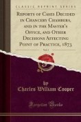 Reports of Cases Decided in Chancery Chambers, and in the Master's Office, and Other Decisions Affecting Point of Practice, 1873, Vol. 3 (Classic Repr