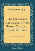 The Character and Claims of the Roman Catholic English Bible