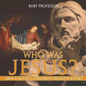 Who Was Jesus? Bible for Kids Children's Religion Books
