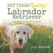 Hey There Buddy! Labrador Retriever Kids Books Children's Dog Books