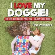 I Love My Doggie! Dog Care for Children Made Easy Children's Dog Books