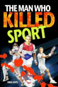 The Man Who Killed Sport