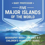 Five Major Islands of the World - Geography Books for Kids 5-7 Children's Geography Books