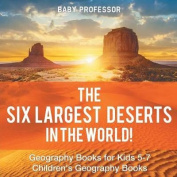The Six Largest Deserts in the World! Geography Books for Kids 5-7 Children's Geography Books