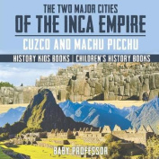 The Two Major Cities of the Inca Empire