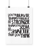 Hippowarehouse You're braver than you believe and stronger than you seem and smarter than you think printed poster wall art wall design A4