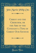 Christ and the Cherubim, or the Ark of the Covenant a Type of Christ Our Saviour