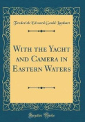 With the Yacht and Camera in Eastern Waters