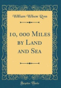 10, 000 Miles by Land and Sea