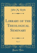 Library of the Theological Seminary, Vol. 7