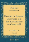 History of Richard Cromwell and the Restoration of Charles II, Vol. 1 of 2