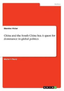 China and the South China Sea. a Quest for Dominance in Global Politics