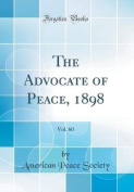 The Advocate of Peace, 1898, Vol. 60
