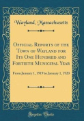 Official Reports of the Town of Wayland for Its One Hundred and Fortieth Municipal Year