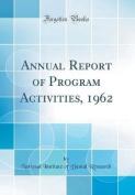 Annual Report of Program Activities, 1962