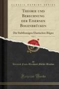 Theorie Und Berechnung Der Eisernen Bogenbrucken, Vol. 1 [GER]