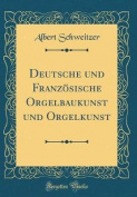 Deutsche Und Franzosische Orgelbaukunst Und Orgelkunst  [GER]