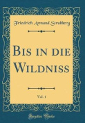 Bis in Die Wildni, Vol. 1  [GER]