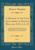 A Memoir of the Life and Labors of Francis Wayland, D.D., LL. D, Vol. 1