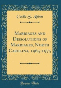 Marriages and Dissolutions of Marriages, North Carolina, 1965-1975