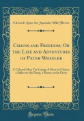 Chains and Freedom; Or the Life and Adventures of Peter Wheeler