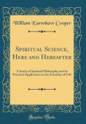 Spiritual Science, Here and Hereafter