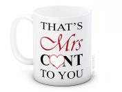 That's Mrs C*nt to You - Rude Funny Joke High Quality Coffee Tea Mug