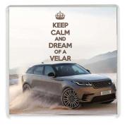 KEEP CALM AND DREAM OF A VELAR Drinks Mug Coaster printed on an image of a 2017 Land Rover Range Rover Velar
