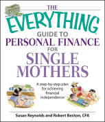 The Everything Guide To Personal Finance For Single Mothers Book : A Step-by-step Plan for Achieving Financial Independence