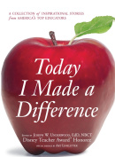 Today I Made a Difference : A Collection of Inspirational Stories from America's Top Educators