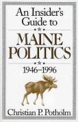 INSIDER'S GUIDE TO MAINE POLITICS 1946-1996