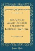 Gio. Antonio Amadeo, Scultore E Architetto Lombardo (1447-1522)  [ITA]