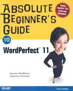 Absolute Beginner's Guide to Wordperfect 11