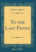 To the Last Penny