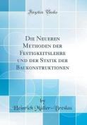 Die Neueren Methoden Der Festigkeitslehre Und Der Statik Der Baukonstruktionen  [GER]