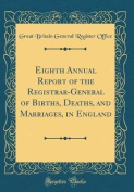 Eighth Annual Report of the Registrar-General of Births, Deaths, and Marriages, in England